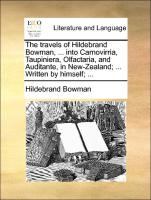The Travels Of Hildebrand Bowman, ... Into Carnovirria, Taupiniera, Olfactaria, And Auditante, In New-zealand; ... Written By Hims
