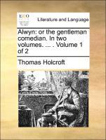 Alwyn: Or The Gentleman Comedian. In Two Volumes. ... .  Volume 1 Of 2
