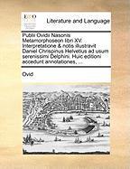 Publii Ovidii Nasonis Metamorphoseon libri XV. Interpretatione & notis illustravit Daniel Chrispinus Helvetius ad usum serenissimi