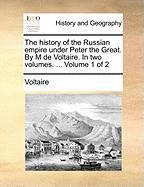 The History Of The Russian Empire Under Peter The Great. By M De Voltaire. In Two Volumes. ...  Volume 1 Of 2