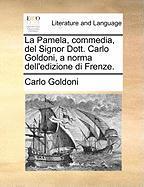La Pamela, commedia, del Signor Dott. Carlo Goldoni, a norma dell'edizione di Frenze.
