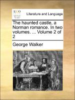 The Haunted Castle, A Norman Romance. In Two Volumes. ...  Volume 2 Of 2