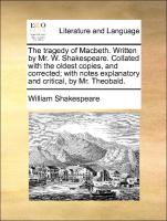 The Tragedy Of Macbeth. Written By Mr. W. Shakespeare. Collated With The Oldest Copies, And Corrected; With Notes Explanatory And