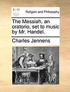 The Messiah, An Oratorio, Set To Music By Mr. Handel.