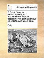 P. Ovidii Nasonis Metamorphosis, Ex Accuratissimis Virorum Doctissimorum Castigationibus Emendata, & in Lucem Edita.
