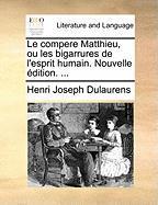 Le Compere Matthieu, Ou Les Bigarrures De L'esprit Humain. Nouvelle Édition. ...