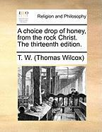 A Choice Drop Of Honey, From The Rock Christ. The Thirteenth Edition.