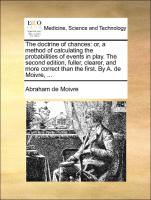 The Doctrine Of Chances: Or, A Method Of Calculating The Probabilities Of Events In Play. The Second Edition, Fuller, Cleare