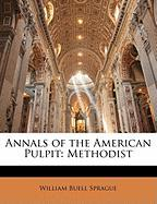 Annals of the American Pulpit: Methodist - Sprague, William Buell