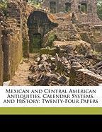Mexican and Central American Antiquities, Calendar Systems, and History: Twenty-Four Papers