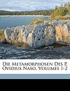 Die Metamorphosen des P. Ovidius Naso, Erster Band Buch I-VII, Siebente Auflage