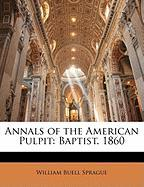 Annals of the American Pulpit: Baptist. 1860 - Sprague, William Buell