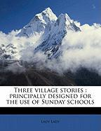 Three Village Stories: Principally Designed for the Use of Sunday Schools - Lady, Lady