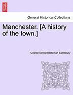 Saintsbury, G: Manchester. [A history of the town.]