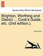 Brighton, Worthing and District ... Cook's Guide, Etc. (2nd Edition.). - Anonymous