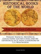 Primary Sources, Historical Collections: Cochin China and My Experiences in It, with a Foreword by T. S. Wentworth - Brown, Edward