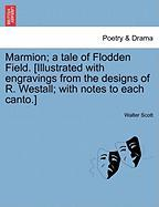 Marmion; A Tale Of Flodden Field. [illustrated With Engravings From The Designs Of R. Westall; With Notes To Each Canto.]
