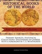 Primary Sources, Historical Collections: Discoveries in Chinese, with a Foreword by T. S. Wentworth - Pearl, Andrews Stephen