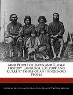 Ainu People of Japan and Russia: History, Language, Culture and Current Issues of an Indigenous People
