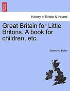 Great Britain for Little Britons. a Book for Children, Etc
