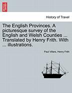 The English Provinces. A Picturesque Survey Of The English And Welsh Counties ... Translated By Henry Frith. With ... Illustration