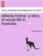 Alfreda Holme: A Story Of Social Life In Australia.