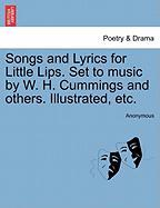 Songs and Lyrics for Little Lips. Set to Music by W. H. Cummings and Others. Illustrated, Etc.