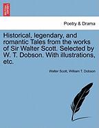 Historical, Legendary, and Romantic Tales from the Works of Sir Walter Scott. Selected by W. T. Dobson. with Illustrations, Etc.