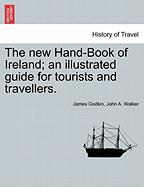 The New Hand-Book of Ireland; An Illustrated Guide for Tourists and Travellers