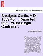 """Sandgate Castle, A.D. 1539-40 ... Reprinted from """"Arch Ologia Cantiana.."""""""