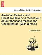 American Scenes, And Christian Slavery: A Recent Tour Of Four Thousand Miles In The United States. [with A Map.]