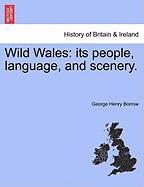 Wild Wales: its people, language, and scenery. VOL. II