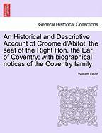 An Historical and Descriptive Account of Croome D'Abitot, the Seat of the Right Hon. the Earl of Coventry; With Biographical Notices of the Coventry