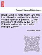 Bedd Gelert: Its Facts, Fairies, and Folk-Lore. (Based Upon the Articles by Mr. William Jones in y Brython.) ... with Translations
