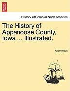 The History of Appanoose County, Iowa ... Illustrated.