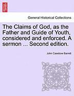 The Claims of God, as the Father and Guide of Youth, Considered and Enforced. a Sermon ... Second Edition.