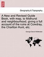 A New And Revised Guide Book, With Map, To Midhurst And Neighbourhood, Giving A Full Account Of The Ruins At Cowdray, The Charlton
