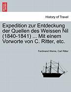 Expedition Zur Entdeckung Der Quellen Des Weissen Nil (1840-1841) ... Mit Einem Vorworte Von C. Ritter, Etc.
