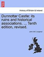 Dunnottar Castle: Its Ruins and Historical Associations. ... Tenth Edition, Revised.