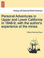 Personal Adventures in Upper and Lower California in 1848-9; With the Author's Experience at the Mines. - Ryan, William Redmond
