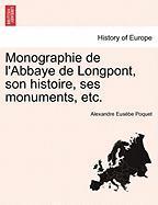 Monographie de L'Abbaye de Longpont, Son Histoire, Ses Monuments, Etc.