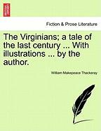 The Virginians; A Tale of the Last Century ... with Illustrations ... by the Author.
