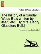 The History Of A Sandal Wood Box: Written By Itself, Etc. [by Mrs. Henry Glaseford Bell.]