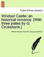 Ainsworth, W: Windsor Castle: an historical romance. [With t: An Historical Romance. [With Three Plates by G. Cruikshank.]