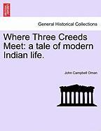 Where Three Creeds Meet: A Tale of Modern Indian Life.