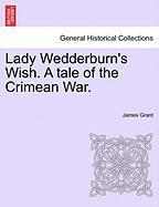 Lady Wedderburn's Wish. a Tale of the Crimean War. - Grant, James