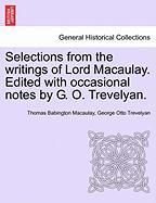 Selections from the Writings of Lord Macaulay. Edited with Occasional Notes by G. O. Trevelyan.