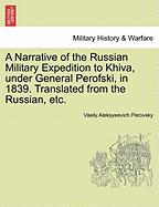 A Narrative of the Russian Military Expedition to Khiva, Under General Perofski, in 1839. Translated from the Russian, Etc.