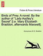 "Birds Of Prey. A Novel. By The Author Of ""lady Audley's Secret"" [i.e. Mary Elizabeth Braddon, Afterwards Maxwell]."