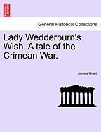 Lady Wedderburn's Wish. a Tale of the Crimean War.
